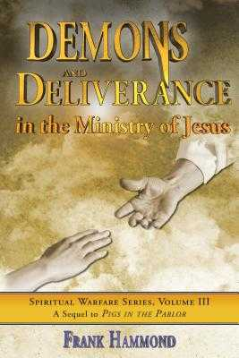 Demons and Deliverance: In the Ministry of Jesus - Hammond, Frank