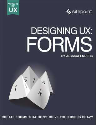 Designing Ux: Forms: Create Forms That Don't Drive Your Users Crazy - Enders, Jessica