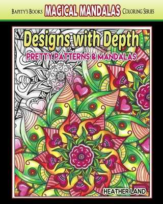 Designs With Depth: Pretty Patterns & Mandalas - Land, Heather