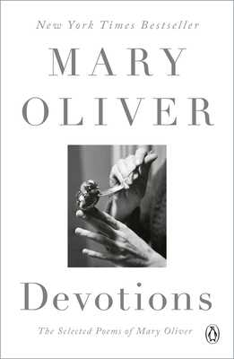Devotions: The Selected Poems of Mary Oliver - Oliver, Mary