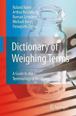 Dictionary of Weighing Terms: A Guide to the Terminology of Weighing - Nater, Roland, and Reichmuth, Arthur, and Schwartz, Roman