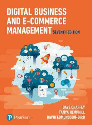 Digital Business and E-Commerce Management - Chaffey, Dave, and Hemphill, Tanya, and Edmundson-Bird, David