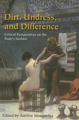 Dirt, Undress, and Difference: Critical Perspectives on the Body's Surface - Masquelier, Adeline (Editor)