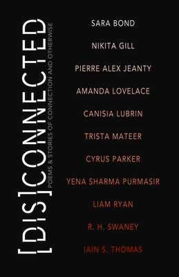 [Dis]Connected: Poems & Stories of Connection and Otherwise: Volume 1 -