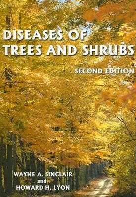 Diseases of Trees and Shrubs - Sinclair, Wayne, and Lyon, Howard H