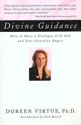 Divine Guidance: How to Have a Dialogue with God and Your Guardian Angels - Virtue, Doreen, Ph.D., M.A., B.A.