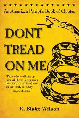 Don't Tread on Me: An American Patriot's Book of Quotes - Wilson, R Blake, and Lincoln, Abraham (Performed by), and Jefferson, Thomas (Performed by)