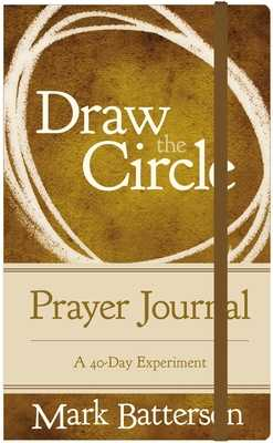 Draw the Circle Prayer Journal: A 40-Day Experiment - Batterson, Mark