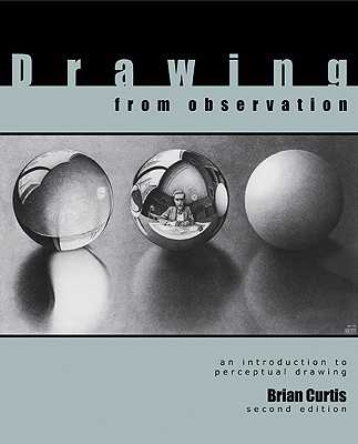 Drawing from Observation: An Introduction to Perceptual Drawing - Curtis, Brian
