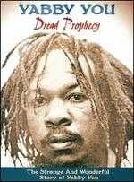 Dread Prophecy: The Strange and Wonderful Story of Yabby You