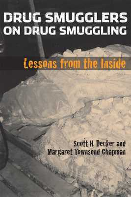Drug Smugglers on Drug Smuggling: Lessons from the Inside - Decker, Scott H, and Chapman, Margaret Townsend