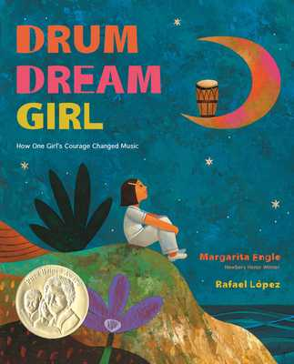 Drum Dream Girl: How One Girl's Courage Changed Music - Engle, Margarita, Ms.