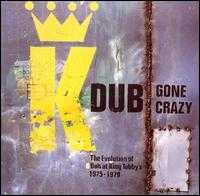 Dub Gone Crazy: The Evolution of Dub at King Tubby's 1975-1977 - King Tubby & Friends