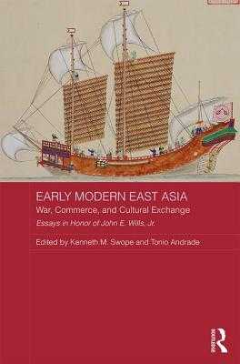 Early Modern East Asia: War, Commerce, and Cultural Exchange - Swope, Kenneth M. (Editor), and Andrade, Tonio (Editor)