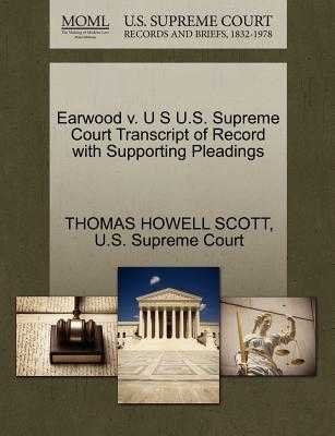 Earwood V. U S U.S. Supreme Court Transcript of Record with Supporting Pleadings - Scott, Thomas Howell, and U S Supreme Court (Creator)