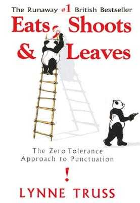 Eats, Shoots & Leaves: The Zero Tolerance Approach to Punctuation - Truss, Lynne