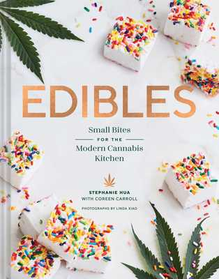 Edibles: Small Bites for the Modern Cannabis Kitchen - Hua, Stephanie, and Carroll, Coreen