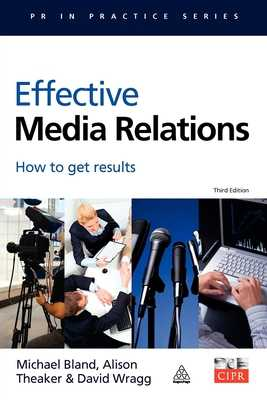 Effective Media Relations: How to Get Results - Bland, Michael, and Theaker, Alison, and Wragg, David W