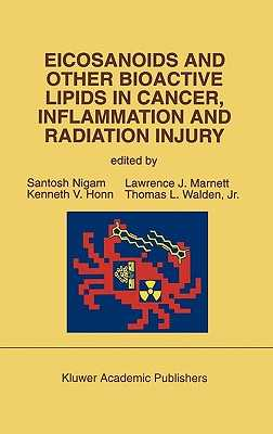 Eicosanoids and Other Bioactive Lipids in Cancer, Inflammation and Radiation Injury: Proceedings of the 2nd International Conference September 17-21, 1991 Berlin, Frg - Nigam, Santosh (Editor), and Honn, Kenneth V (Editor), and Marnett, Lawrence J (Editor)