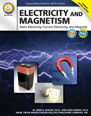 Electricity and Magnetism, Grades 6 - 12: Static Electricity, Current Electricity, and Magnets - Beaver, John B, and Powers, Don