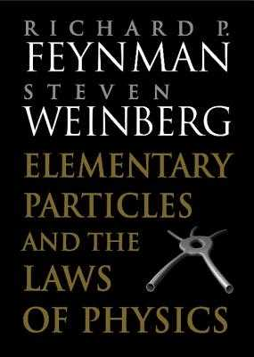 Elementary Particles and the Laws of Physics - Feynman, Richard P, and Weinberg, Steven