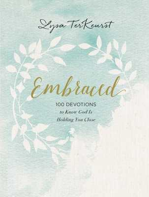Embraced: 100 Devotions to Know God Is Holding You Close - TerKeurst, Lysa