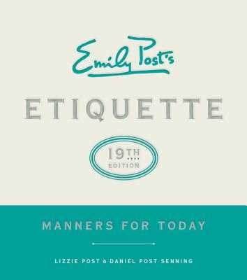 Emily Post's Etiquette, 19th Edition: Manners for Today - Post, Lizzie, and Senning, Daniel Post