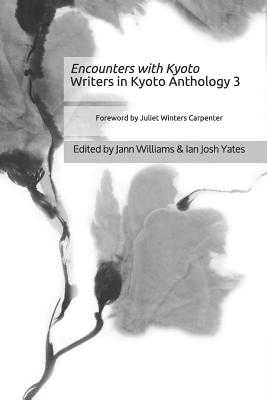 Encounters with Kyoto: Writers in Kyoto Anthology 3 - Yates, Ian Josh (Editor), and Williams, Jann Elizabeth
