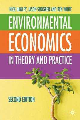 Environmental Economics: In Theory and Practice - Hanley, Nick, and Shogren, Jason F, and White, Ben
