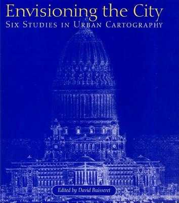 Envisioning the City: Six Studies in Urban Cartography - Buisseret, David (Editor)