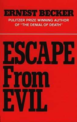 Escape from Evil - Becker, Ernest, and Becker, Ernest (Preface by)