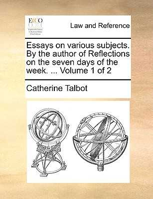 Essays on Various Subjects. by the Author of Reflections on the Seven Days of the Week. ... Volume 1 of 2 - Talbot, Catherine