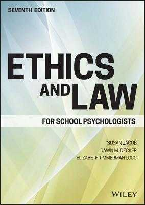 Ethics and Law for School Psychologists - Jacob, Susan, and Decker, Dawn M, and Lugg, Elizabeth Timmerman