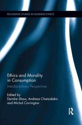 Ethics and Morality in Consumption: Interdisciplinary Perspectives - Shaw, Deirdre (Editor), and Carrington, Michal (Editor), and Chatzidakis, Andreas (Editor)