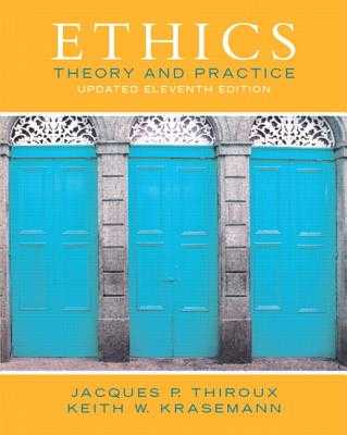 Ethics: Theory and Practice - Thiroux, Jacques P., and Krasemann, Keith W.