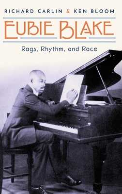 Eubie Blake: Rags, Rhythm, and Race - Carlin, Richard, and Bloom, Ken
