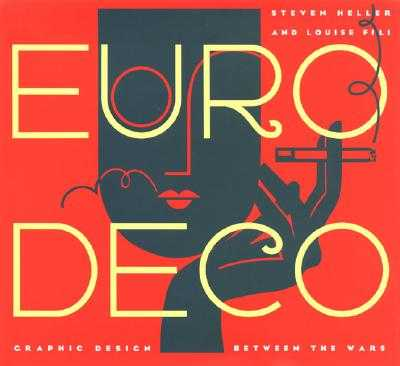 Euro Deco: Graphic Design Between the Wars - Heller, Steven, and Fili, Louise