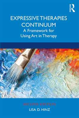 Expressive Therapies Continuum: A Framework for Using Art in Therapy - Hinz, Lisa D.