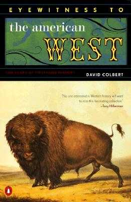 Eyewitness to the American West: 500 Years of Firsthand History - Colbert, David