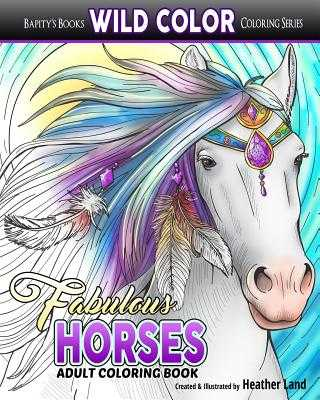 Fabulous Horses: Adult Coloring Book - Land, Heather
