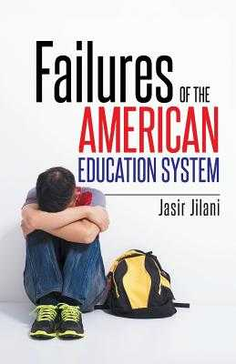Failures of the American Education System - Jilani, Jasir