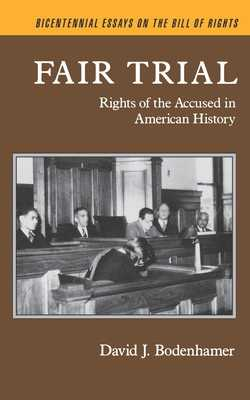 Fair Trial: Rights of the Accused in American History - Bodenhamer, David J