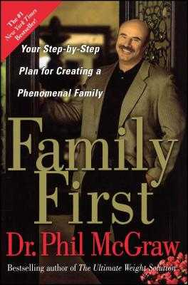 Family First: Your Step-By-Step Plan for Creating a Phenomenal Family - McGraw, Phil, Dr.