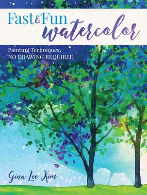 Fast and Fun Watercolor: Painting Techniques, No Drawing Required! - Kim, Gina Lee