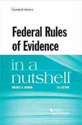 Federal Rules of Evidence in a Nutshell - Graham, Michael H.
