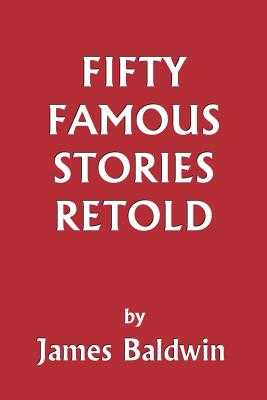 Fifty Famous Stories Retold (Yesterday's Classics) - Baldwin, James, PhD