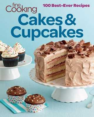 Fine Cooking Cakes & Cupcakes: 100 Best-Ever Recipes - Editors and Contributors of Fine Cooking