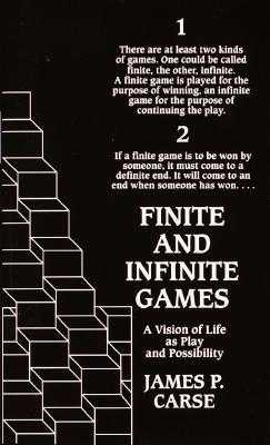 Finite and Infinite Games: A Vision of Life as Play and Possibility - Carse, James P