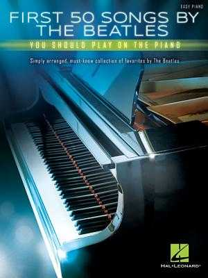 First 50 Songs by the Beatles You Should Play on the Piano - Beatles, The