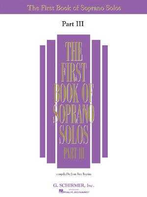 First Book of Soprano Solos - Part III - Hal Leonard Corp (Creator), and Boytim, Joan Frey (Editor)